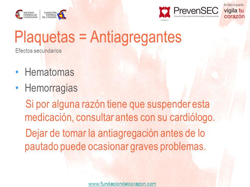 www.fundaciondelcorazon.com Hematomas Hemorragias Si por alguna razón tiene que suspender esta medicación, consultar antes con su cardiólogo. Dejar de