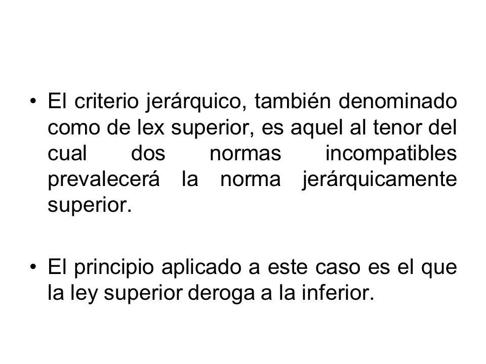El criterio jerárquico, también denominado como de lex superior, es aquel al tenor del cual dos normas incompatibles prevalecerá la norma jerárquicame