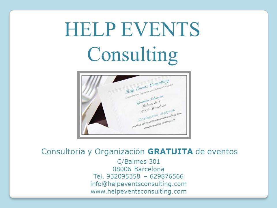 HELP EVENTS Consulting Consultoría y Organización GRATUITA de eventos C/Balmes 301 08006 Barcelona Tel. 932095358 – 629876566 info@helpeventsconsultin