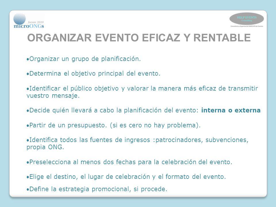 ORGANIZAR EVENTO EFICAZ Y RENTABLE Organizar un grupo de planificación. Determina el objetivo principal del evento. Identificar el público objetivo y