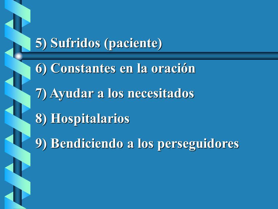 5) Sufridos (paciente) 6) Constantes en la oración 7) Ayudar a los necesitados 8) Hospitalarios 9) Bendiciendo a los perseguidores