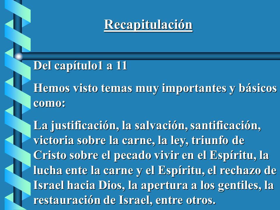 Recapitulación Del capítulo1 a 11 Hemos visto temas muy importantes y básicos como: La justificación, la salvación, santificación, victoria sobre la c