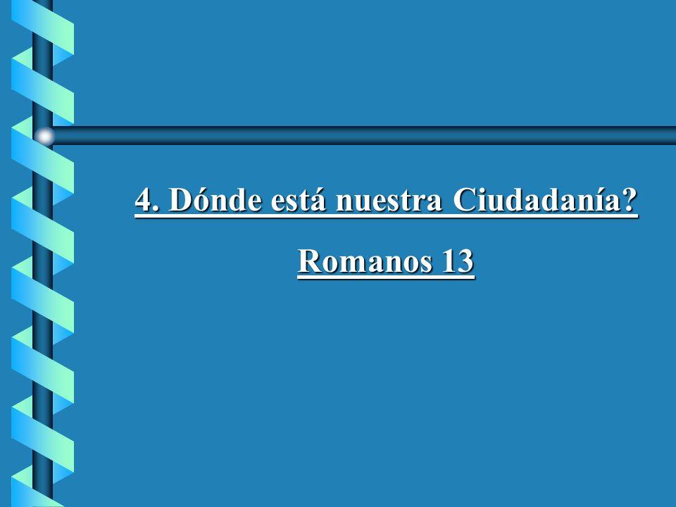 4. Dónde está nuestra Ciudadanía? Romanos 13