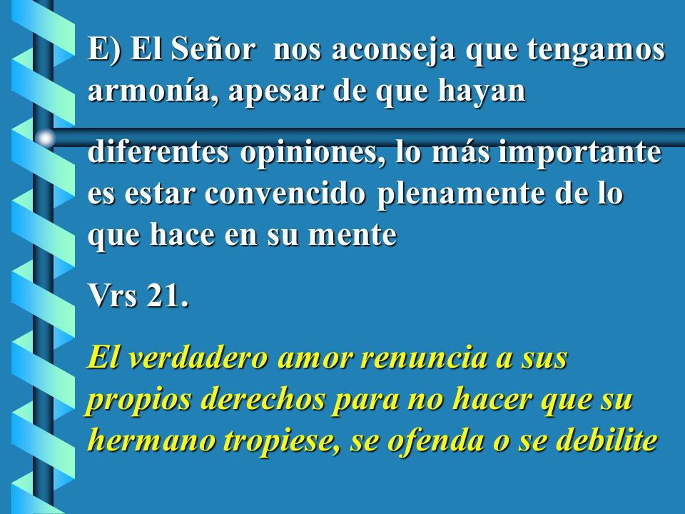 E) El Señor nos aconseja que tengamos armonía, apesar de que hayan diferentes opiniones, lo más importante es estar convencido plenamente de lo que ha