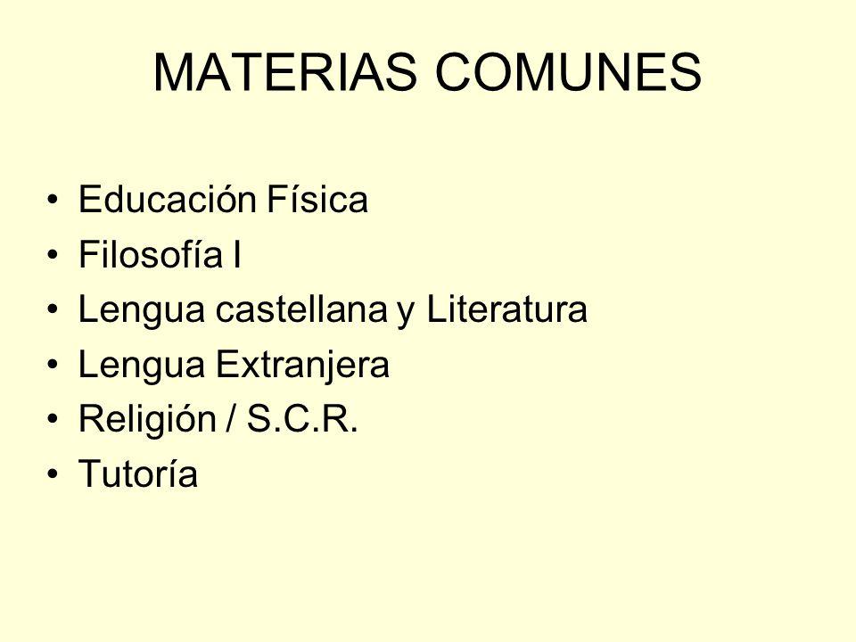MATERIAS COMUNES Educación Física Filosofía I Lengua castellana y Literatura Lengua Extranjera Religión / S.C.R. Tutoría