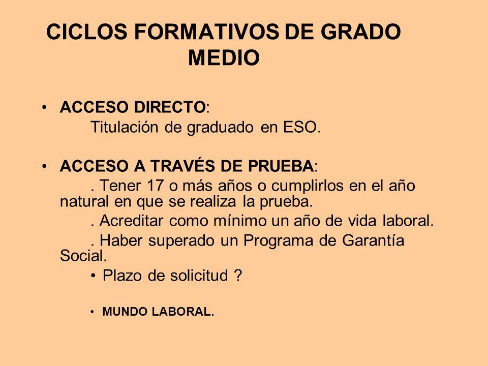 CICLOS FORMATIVOS DE GRADO MEDIO ACCESO DIRECTO: Titulación de graduado en ESO. ACCESO A TRAVÉS DE PRUEBA:. Tener 17 o más años o cumplirlos en el año