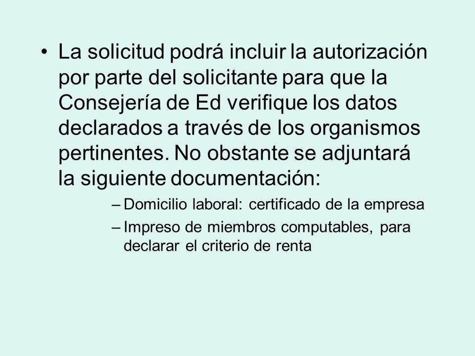 La solicitud podrá incluir la autorización por parte del solicitante para que la Consejería de Ed verifique los datos declarados a través de los organ