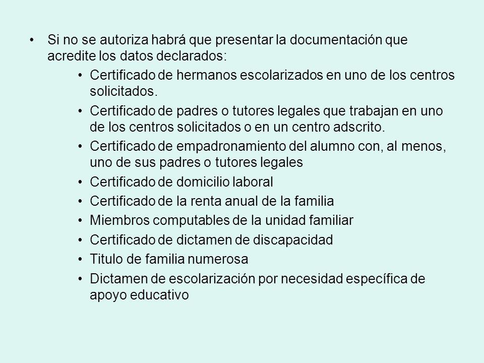 Si no se autoriza habrá que presentar la documentación que acredite los datos declarados: Certificado de hermanos escolarizados en uno de los centros