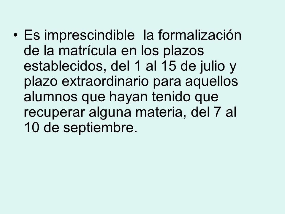 Es imprescindible la formalización de la matrícula en los plazos establecidos, del 1 al 15 de julio y plazo extraordinario para aquellos alumnos que h