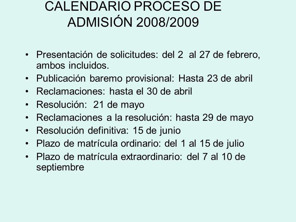 CALENDARIO PROCESO DE ADMISIÓN 2008/2009 Presentación de solicitudes: del 2 al 27 de febrero, ambos incluidos. Publicación baremo provisional: Hasta 2