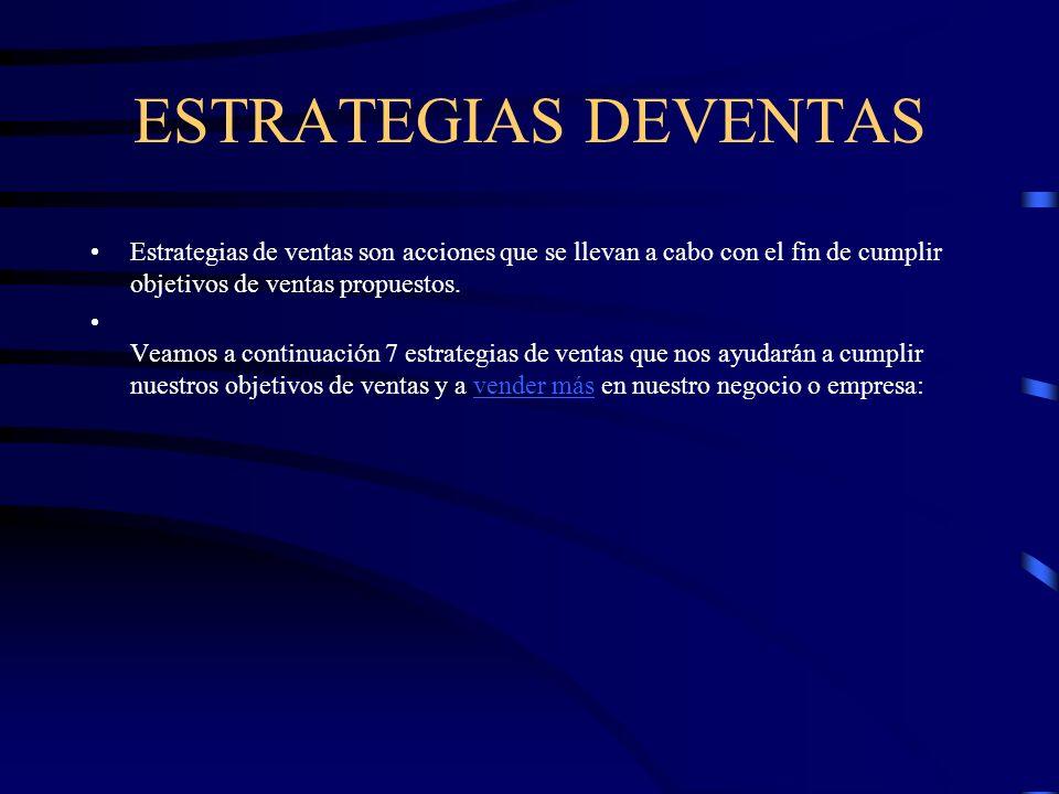 ESTRATEGIAS DEVENTAS Estrategias de ventas son acciones que se llevan a cabo con el fin de cumplir objetivos de ventas propuestos. Veamos a continuaci