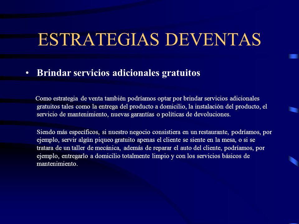 ESTRATEGIAS DEVENTAS Brindar servicios adicionales gratuitos Como estrategia de venta también podríamos optar por brindar servicios adicionales gratui