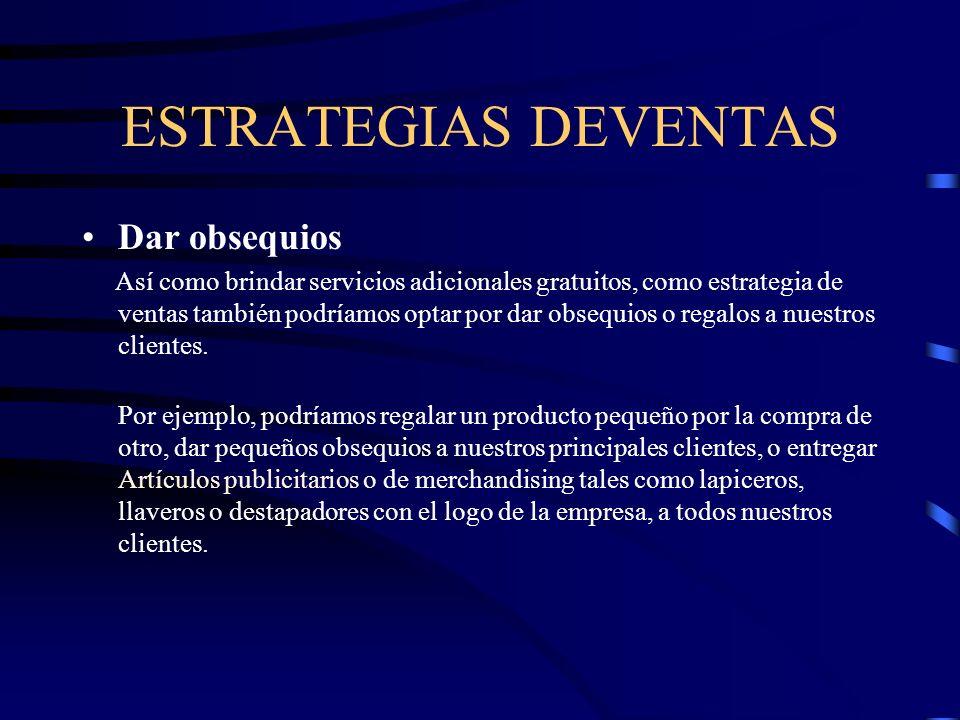 ESTRATEGIAS DEVENTAS Dar obsequios Así como brindar servicios adicionales gratuitos, como estrategia de ventas también podríamos optar por dar obsequi