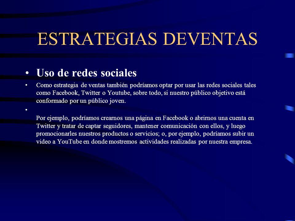 ESTRATEGIAS DEVENTAS Uso de redes sociales Como estrategia de ventas también podríamos optar por usar las redes sociales tales como Facebook, Twitter