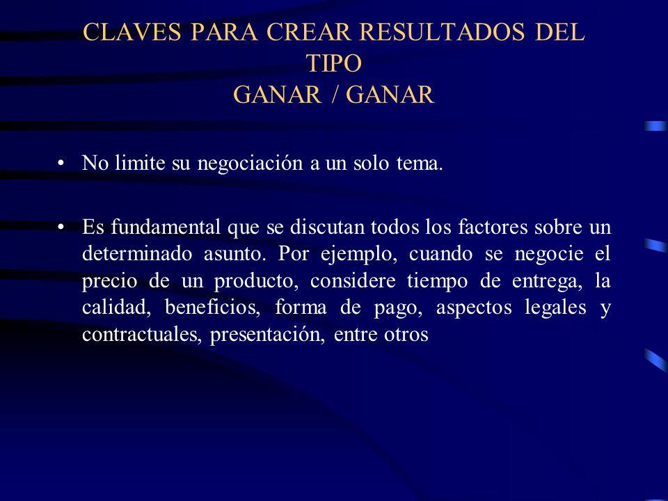 CLAVES PARA CREAR RESULTADOS DEL TIPO GANAR / GANAR No limite su negociación a un solo tema. Es fundamental que se discutan todos los factores sobre u