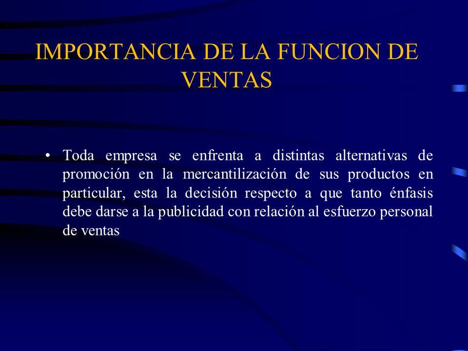 IMPORTANCIA DE LA FUNCION DE VENTAS Toda empresa se enfrenta a distintas alternativas de promoción en la mercantilización de sus productos en particul