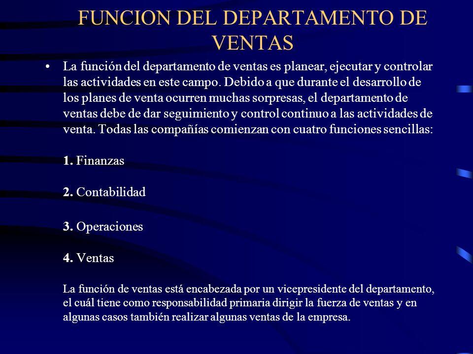 FUNCION DEL DEPARTAMENTO DE VENTAS La función del departamento de ventas es planear, ejecutar y controlar las actividades en este campo. Debido a que