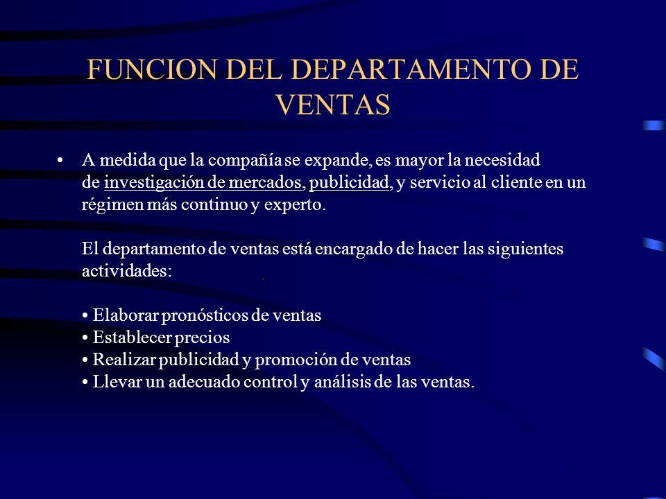 FUNCION DEL DEPARTAMENTO DE VENTAS A medida que la compañía se expande, es mayor la necesidad de investigación de mercados, publicidad, y servicio al