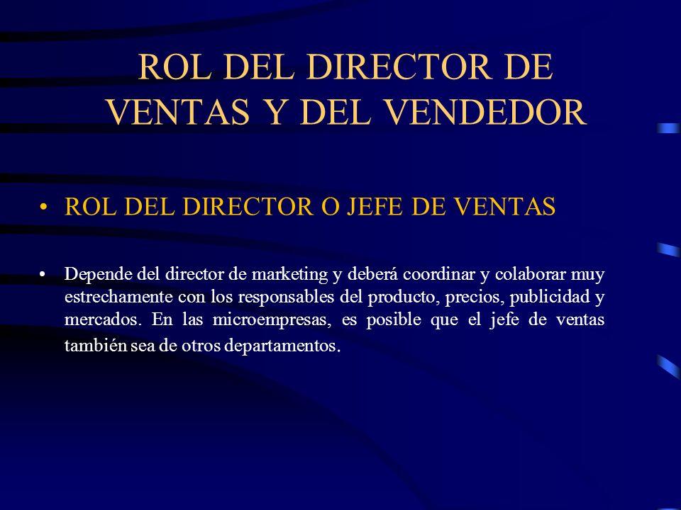 ROL DEL DIRECTOR DE VENTAS Y DEL VENDEDOR ROL DEL DIRECTOR O JEFE DE VENTAS Depende del director de marketing y deberá coordinar y colaborar muy estre
