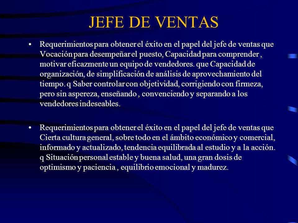 JEFE DE VENTAS Requerimientos para obtener el éxito en el papel del jefe de ventas que Vocación para desempeñar el puesto, Capacidad para comprender,