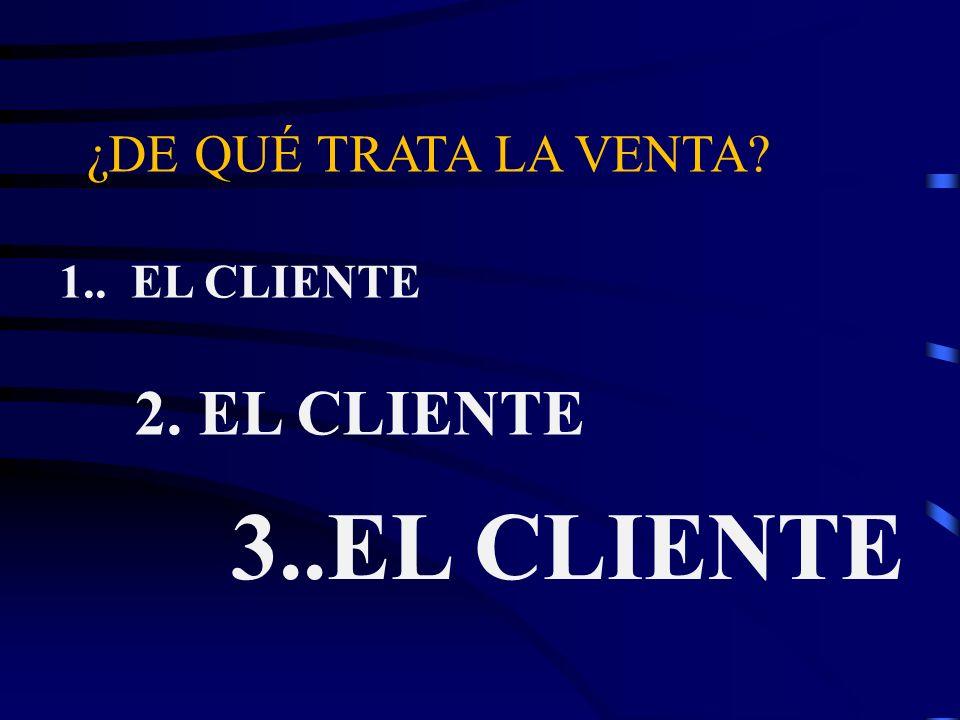 ¿DE QUÉ TRATA LA VENTA? 1.. EL CLIENTE 2. EL CLIENTE 3..EL CLIENTE
