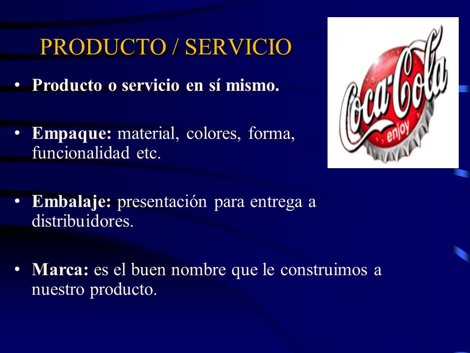 PRODUCTO / SERVICIO Producto o servicio en sí mismo. Empaque: material, colores, forma, funcionalidad etc. Embalaje: presentación para entrega a distr