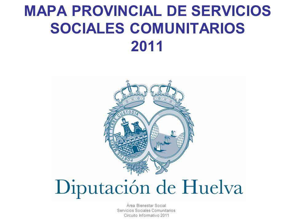 Área de Bienestar Social Área Bienestar Social Servicios Sociales Comunitarios Circuito Informativo 2011 MAPA PROVINCIAL DE SERVICIOS SOCIALES COMUNITARIOS DE LA DIPUTACIÓN DE HUELVA.