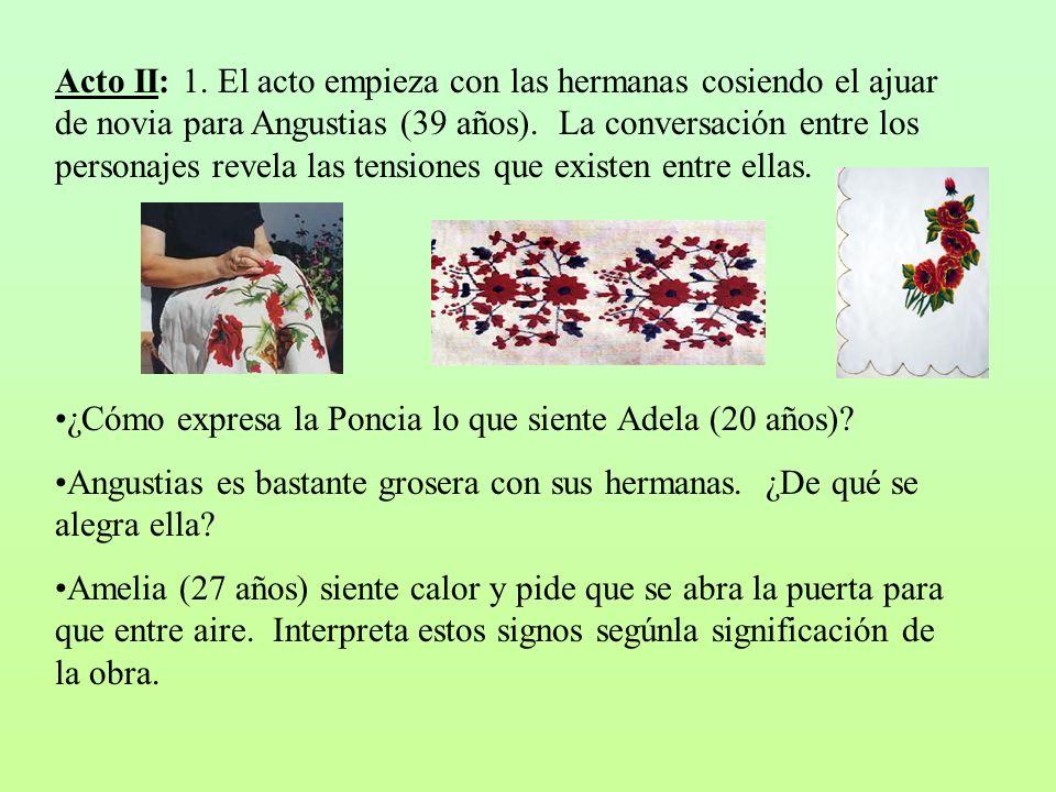 Acto II: 1. El acto empieza con las hermanas cosiendo el ajuar de novia para Angustias (39 años). La conversación entre los personajes revela las tens