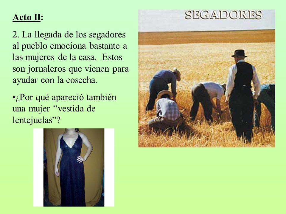Acto II: 2. La llegada de los segadores al pueblo emociona bastante a las mujeres de la casa. Estos son jornaleros que vienen para ayudar con la cosec
