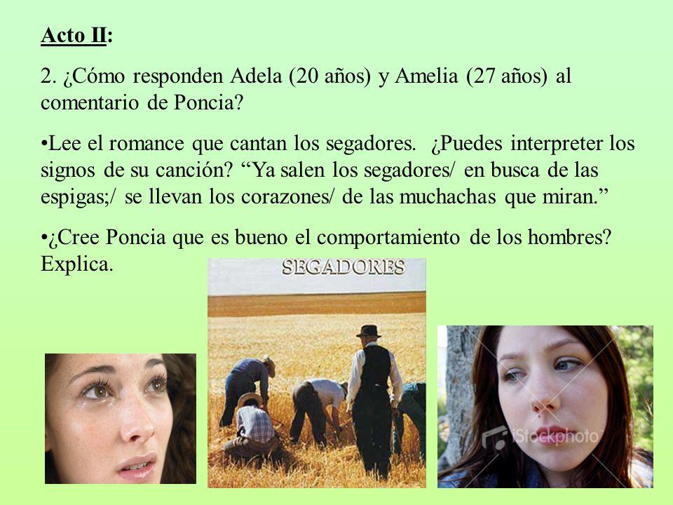 Acto II: 2. ¿Cómo responden Adela (20 años) y Amelia (27 años) al comentario de Poncia? Lee el romance que cantan los segadores. ¿Puedes interpreter l