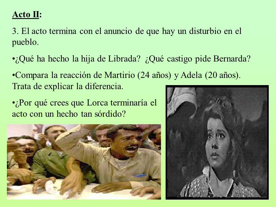 Acto II: 3. El acto termina con el anuncio de que hay un disturbio en el pueblo. ¿Qué ha hecho la hija de Librada? ¿Qué castigo pide Bernarda? Compara
