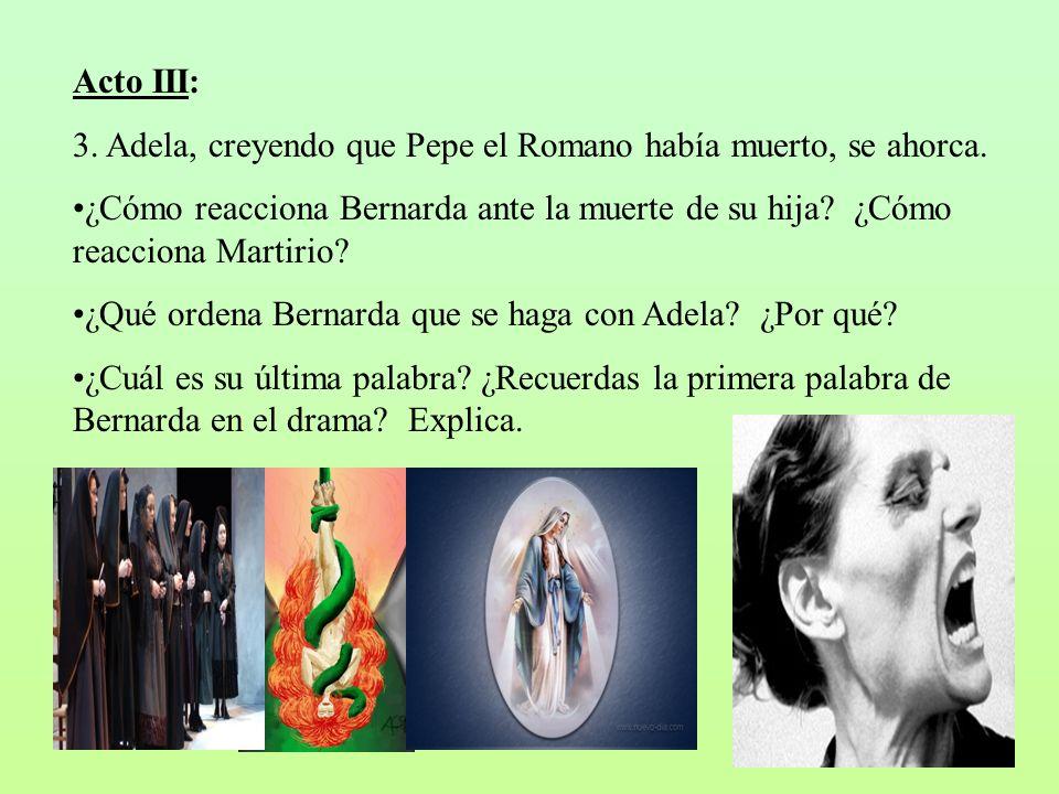 Acto III: 3. Adela, creyendo que Pepe el Romano había muerto, se ahorca. ¿Cómo reacciona Bernarda ante la muerte de su hija? ¿Cómo reacciona Martirio?