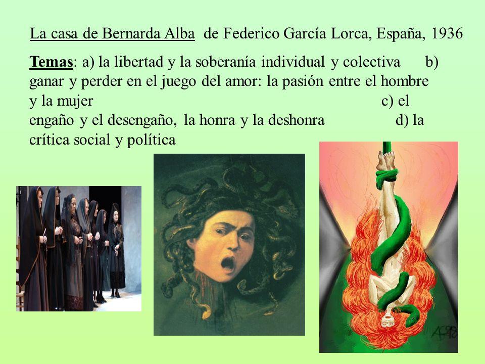 La casa de Bernarda Alba de Federico García Lorca, España, 1936 Temas: a) la libertad y la soberanía individual y colectiva b) ganar y perder en el ju
