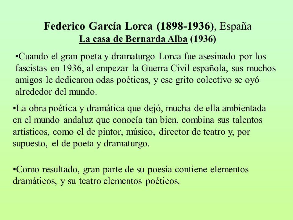 Federico García Lorca (1898-1936), España La casa de Bernarda Alba (1936) Cuando el gran poeta y dramaturgo Lorca fue asesinado por los fascistas en 1