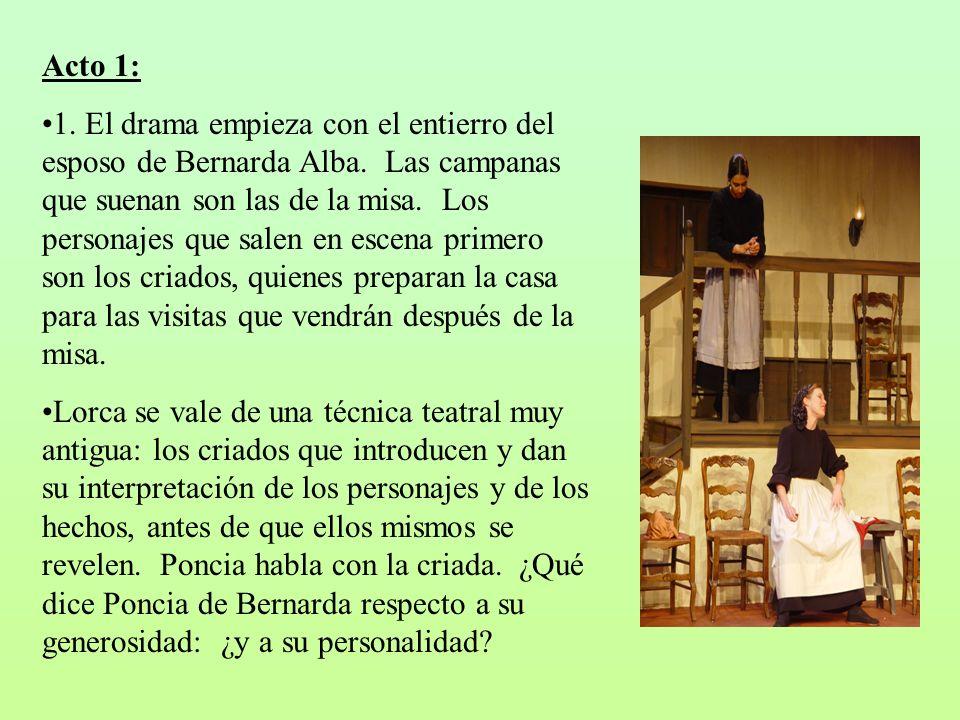 Acto 1: 1. El drama empieza con el entierro del esposo de Bernarda Alba. Las campanas que suenan son las de la misa. Los personajes que salen en escen