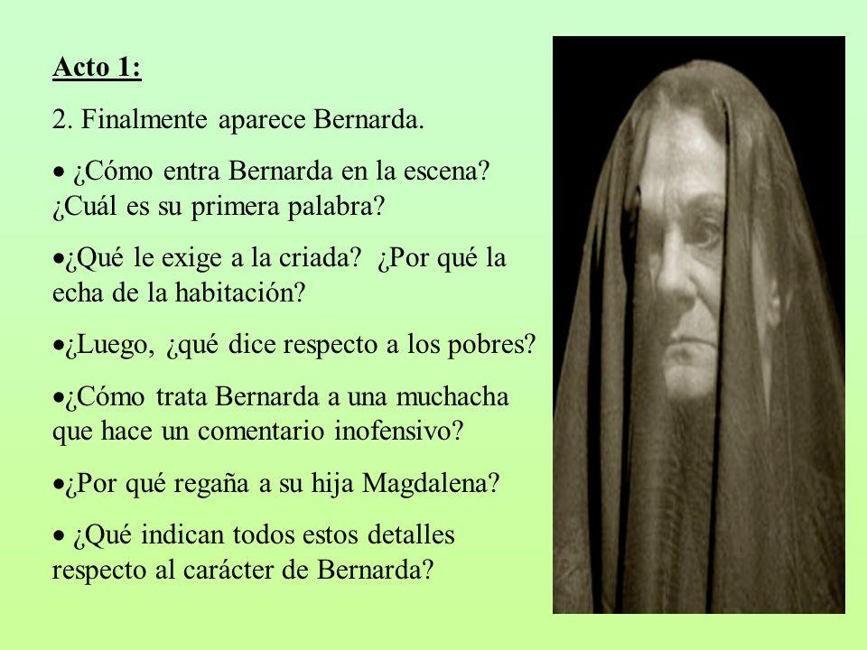 Acto 1: 2. Finalmente aparece Bernarda. ¿Cómo entra Bernarda en la escena? ¿Cuál es su primera palabra? ¿Qué le exige a la criada? ¿Por qué la echa de