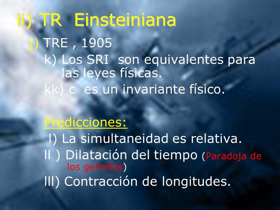 ii) TR Einsteiniana j) TRE, 1905 k) Los SRI son equivalentes para las leyes físicas. kk) c es un invariante físico. Predicciones: l) La simultaneidad