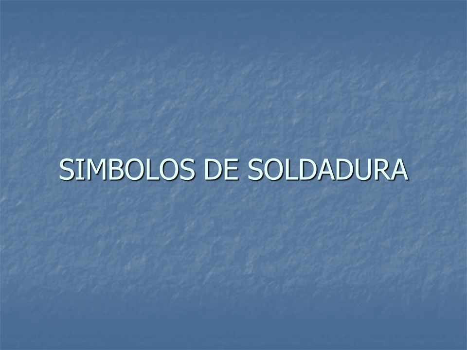 SIMBOLOS DE SOLDADURA