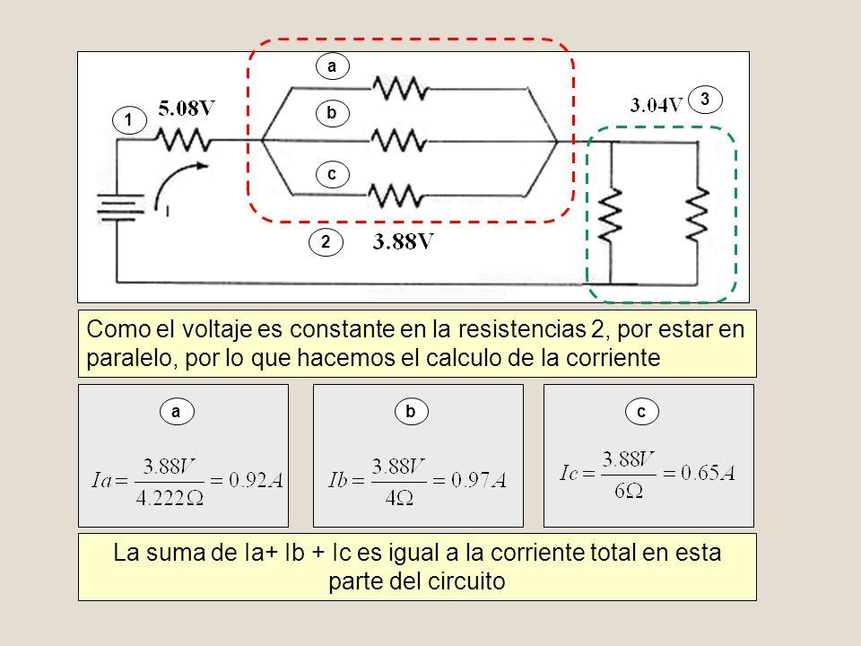 Como el voltaje es constante en la resistencias 2, por estar en paralelo, por lo que hacemos el calculo de la corriente 1 2 3 a a b b c c La suma de I