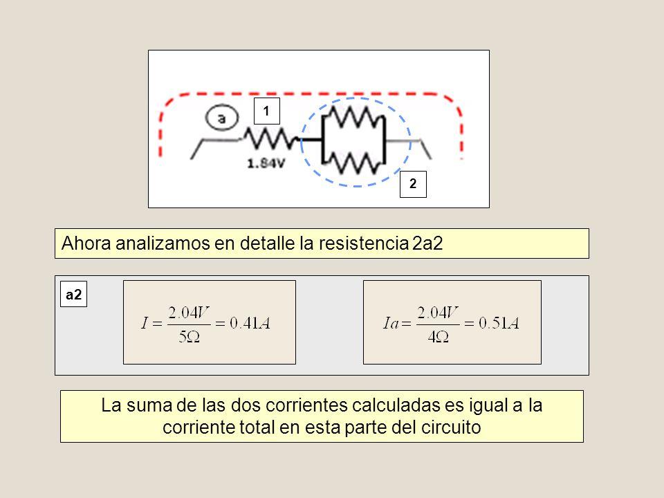 1 2 Ahora analizamos en detalle la resistencia 2a2 a2 La suma de las dos corrientes calculadas es igual a la corriente total en esta parte del circuit