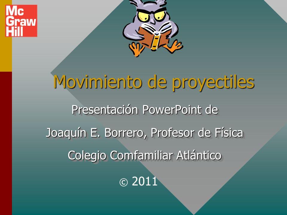 Movimiento de proyectiles Movimiento de proyectiles Presentación PowerPoint de Joaquín E.