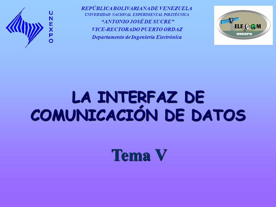 LA INTERFAZ DE COMUNICACIÓN DE DATOS Tema V REPÚBLICA BOLIVARIANA DE VENEZUELA UNIVERSIDAD NACIONAL EXPERIMENTAL POLITÉCNICA ANTONIO JOSÉ DE SUCRE VIC
