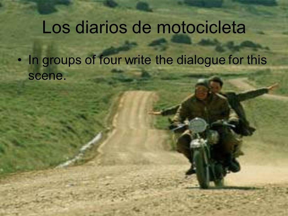 Los diarios de motocicleta In groups of four write the dialogue for this scene.