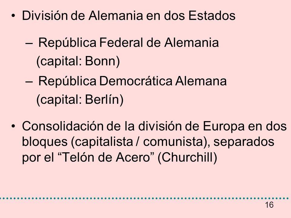16 División de Alemania en dos Estados – República Federal de Alemania (capital: Bonn) – República Democrática Alemana (capital: Berlín) Consolidación