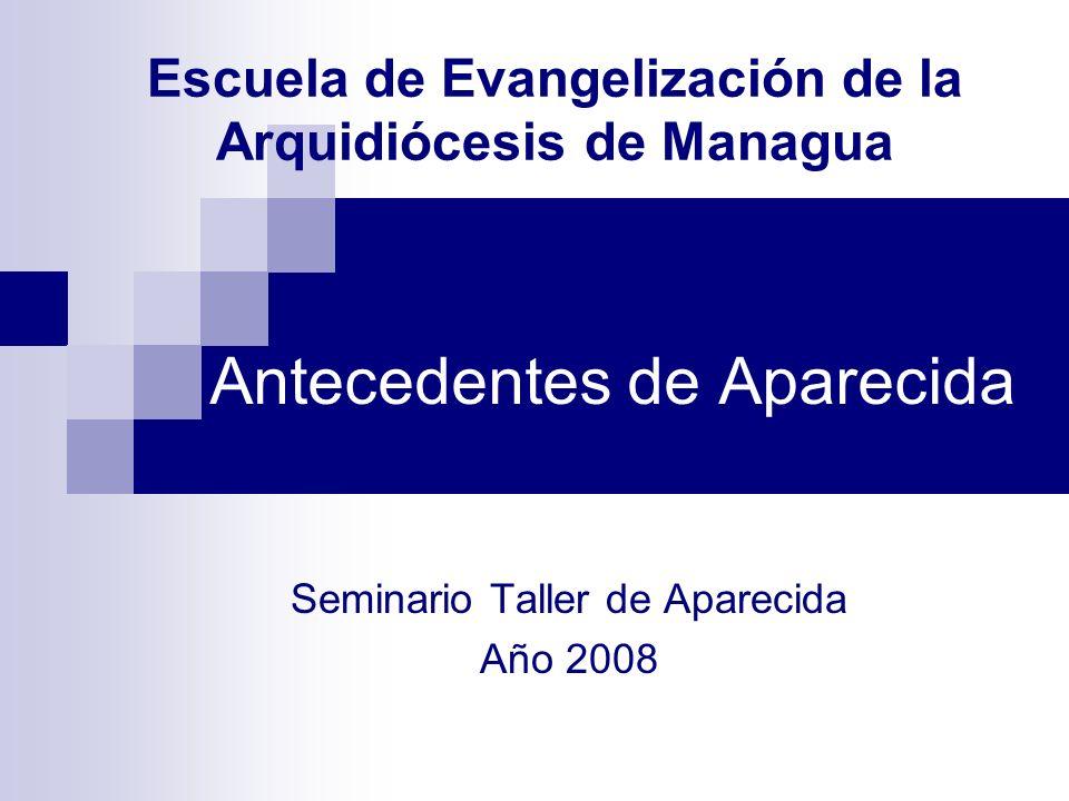 Antecedentes de Aparecida Escuela de Evangelización de la Arquidiócesis de Managua Seminario Taller de Aparecida Año 2008