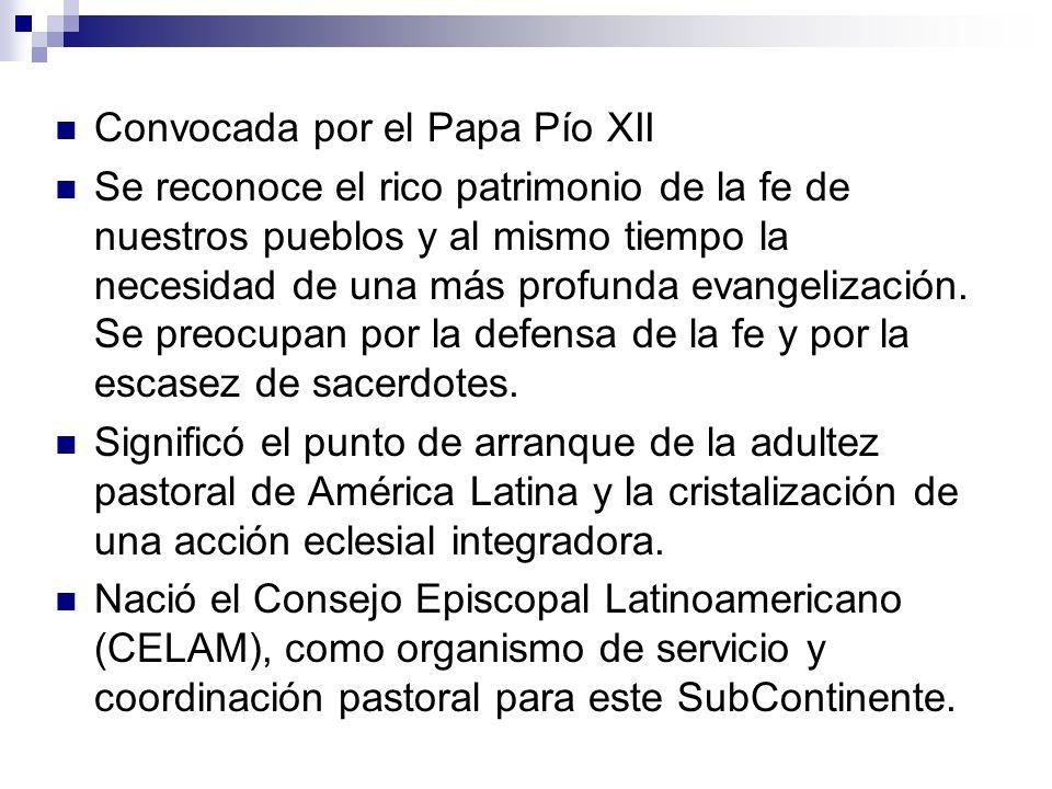 Convocada por el Papa Pío XII Se reconoce el rico patrimonio de la fe de nuestros pueblos y al mismo tiempo la necesidad de una más profunda evangeliz