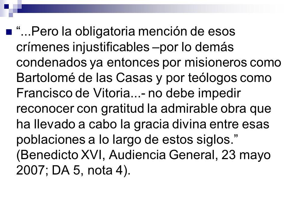 ...Pero la obligatoria mención de esos crímenes injustificables –por lo demás condenados ya entonces por misioneros como Bartolomé de las Casas y por