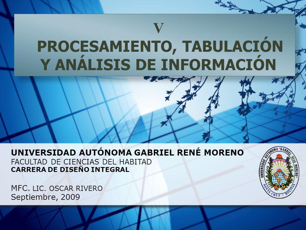 UNIVERSIDAD AUTÓNOMA GABRIEL RENÉ MORENO FACULTAD DE CIENCIAS DEL HABITAD CARRERA DE DISEÑO INTEGRAL MFC. LIC. OSCAR RIVERO Septiembre, 2009 V PROCESA