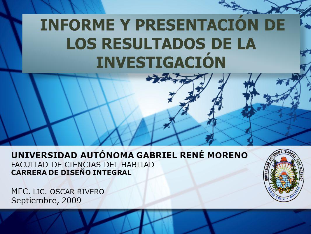 UNIVERSIDAD AUTÓNOMA GABRIEL RENÉ MORENO FACULTAD DE CIENCIAS DEL HABITAD CARRERA DE DISEÑO INTEGRAL MFC. LIC. OSCAR RIVERO Septiembre, 2009 INFORME Y