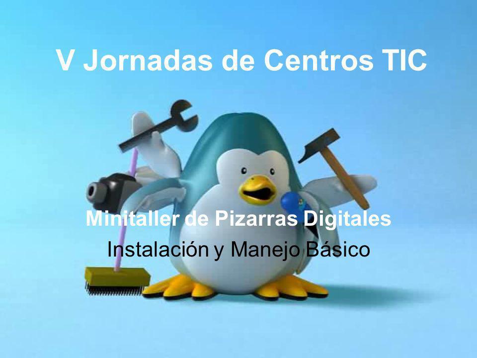 V Jornadas de Centros TIC Minitaller de Pizarras Digitales Instalación y Manejo Básico
